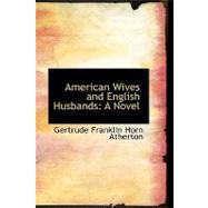 American Wives and English Husbands : A Novel by Franklin Horn Atherton, Gertrude, 9781103633920