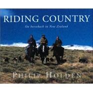 Riding Country: On Horseback...,Holden, Philip,9781869503925