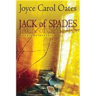 Jack of Spades A Tale of Suspense by Oates, Joyce Carol, 9780802123947
