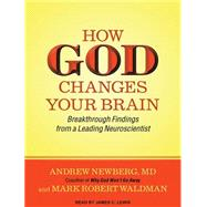 How God Changes Your Brain by Newberg, Andrew, M.D.; Waldman, Mark Robert; Lewis, James C., 9781494503963