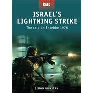 Israel's Lightning Strike The raid on Entebbe 1976 by Dunstan, Simon; Dennis, Peter, 9781846033971