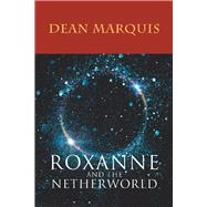 Roxanne and the Netherworld by Marquis, Dean, 9781796063974
