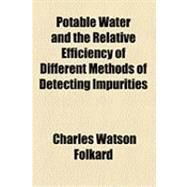 Potable Water and the Relative Efficiency of Different Methods of Detecting Impurities by Folkard, Charles Watson, 9781154503982