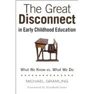The Great Disconnect in Early Childhood Education by Gramling, Michael; Jones, Elizabeth, Ph.D., 9781605543994