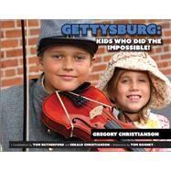 Gettysburg Kids Who Did the Impossible! by Christianson, Gregory, 9781611213997