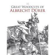 Great Woodcuts of Albrecht Dürer by Durer, Albrecht; Grafton, Carol Belanger, 9780486434018