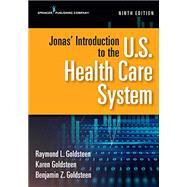 Jonas' Introduction to the U.S. Health Care System by Goldsteen, Raymond L.; Goldsteen, Karen, Ph.D.; Goldsteen, Benjamin, 9780826174024
