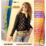 The Knitting Experience Book 3: Color by Melville, Sally; Rowley, Elaine; Xenakis, Alexis, 9781933064024
