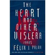 The Heart and Other Viscera by Palma, Fe´lix J., 9781501164040