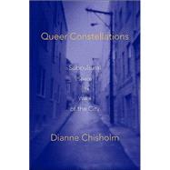 Queer Constellations: Subcultural Space in the Wake of the City by Chisholm, Dianne, 9780816644049