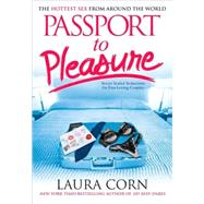 Passport to Pleasure : The Hottest Sex from Around the World by Corn, Laura, 9781416964049