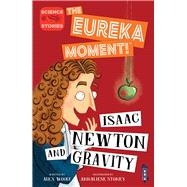 Isaac Newton and Gravity by Woolf, Alex; Stoney, Annaliese, 9781912904051