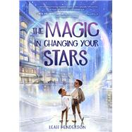 The Magic in Changing Your Stars by Henderson, Leah, 9781454934066