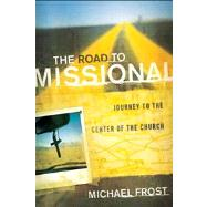 The Road to Missional by Frost, Michael, 9780801014079