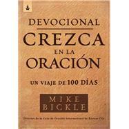 Devocional Crezca en la oración / Growing in Prayer by Bickle, Mike, 9781629994093