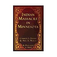 Indian Massacre in Minnesota : A History of the Great Massacre by the Sioux Indians in Minnesota by Bryant, Charles S.; Murch, Abel B., 9781582184104