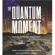 The Quantum Moment by Crease, Robert P.; Goldhaber, Alfred Scharff; Runnette, Sean, 9781483024110