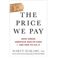 The Price We Pay,Makary, Marty, MD,9781635574111