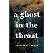 A Ghost in the Throat by Doireann Ní Ghríofa, 9781771964111