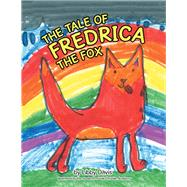 The Tale of Fredrica the Fox by Davis, Libby; Students of Vail Christian Academy, 9781480854116