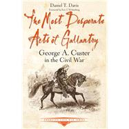 The Most Desperate Acts of Gallantry by Davis, Daniel T., 9781611214116
