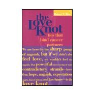 The Love Knot: Ties that Bind Cancer Patients by Ross, Robert N., 9780763714123