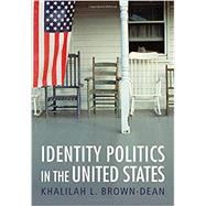 Identity Politics in the United States by Brown-Dean, Khalilah L., 9780745654126