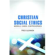 Christian Social Ethics: Models, Cases, Controversies by Glennon, Fred, 9781626984127