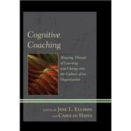 Cognitive Coaching Weaving Threads of Learning and Change into the Culture of an Organization by Ellison, Jane L.; Hayes, Carolee,, 9781442224131