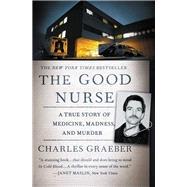 The Good Nurse A True Story...,Graeber, Charles,9781455574131