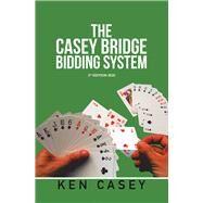 The Casey Bridge Bidding System, 2020 by Casey, Ken, 9781796084146