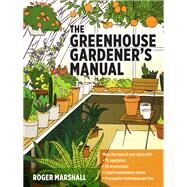 The Greenhouse Gardener's Manual by Marshall, Roger, 9781604694147