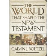 The World That Shaped the New Testament by Roetzel, Calvin J., 9780664224158