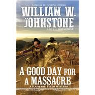 A Good Day for a Massacre by Johnstone, William W.; Johnstone, J. A., 9781496724168