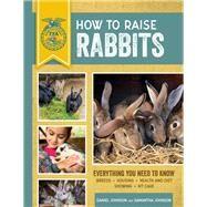How to Raise Rabbits by Johnson, Daniel; Johnson, Samantha, 9780760364178