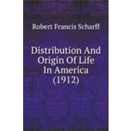 Distribution And Origin Of Life In America by Scharff, Robert Francis, 9780548844182