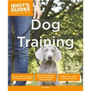 Idiot's Guides: Dog Training,Palika, Liz,9781615644186