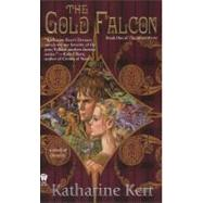 The Gold Falcon Book One of The Silver Wyrm by Kerr, Katharine, 9780756404192