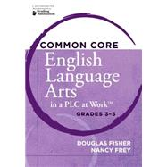 Common Core English Language Arts in a PLC at Work by Fisher, Douglas; Frey, Nancy; DuFour, Rebecca, 9781936764198