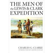 The Men of the Lewis and Clark Expedition: A Biographical Roster of the Fifty-One Members and a Composite Diary of Their Activities from All Known Sources by Clarke, Charles G., 9780803264199