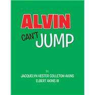 Alvin Can't Jump by Colleton-akins, Jacquelyn Hester; Akins, Elbert, III, 9781796024203