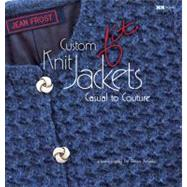 Custom Knit Jackets Casual to Couture by Frost, Jean; Rowley, Elaine; Mondragon, Rick; Xenakis, Alexis, 9781933064208