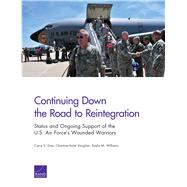 Continuing Down the Road to Reintegration: Status and Ongoing Support of the U.S. Air Force's Wounded Warriors by Sims, Carra S.; Vaughan, Christine Anne; Williams, Kayla M., 9780833094223