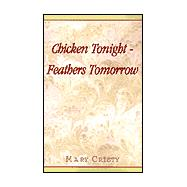 Chicken Tonight - Feathers Tomorrow by Cristy, Mary, 9780738804224