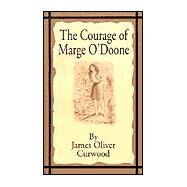 The Courage of Marge O'Doone,Curwood, James Oliver,9781589634237