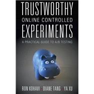 Trustworthy Online Controlled Experiments by Kovavi, Ron; Tang, Diane; Xu, Ya, 9781108724265