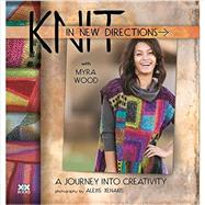 Knit in New Directions A Journey into Creativity by Wood, Myra; Xenakis, Alexis, 9781933064284