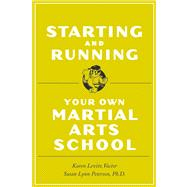 Starting And Running Your Own Martial Arts School Starting A by Peterson, Susan Lynn, 9780804834285