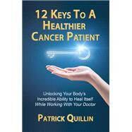 12 Keys to a Healthier Cancer Patient by Quillin, Patrick, 9780578564296