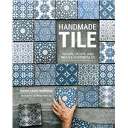 Handmade Tile Design, Create, and Install Custom Tiles by Lesch-middelton, Forrest, 9780760364307